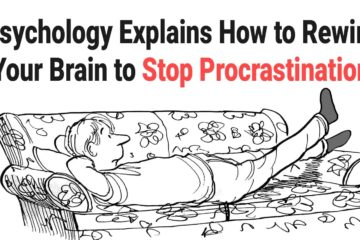 Psychology Explains: Here Is How You can Rewire Your Brain & Stop Procrastinating