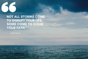Not all Storms Come to Disrupt Our Lives, Some Come to Clear Our Path
