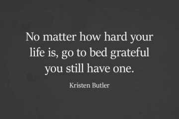 No Matter How Hard Life Gets, Do Not Forget to Remember How Grateful You Are for What You Have